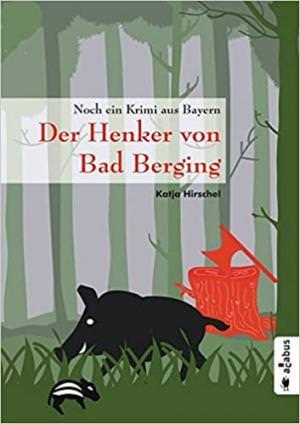 Hirschel Katja - Der Henker von Bad Berging. Noch ein Krimi aus Bayern