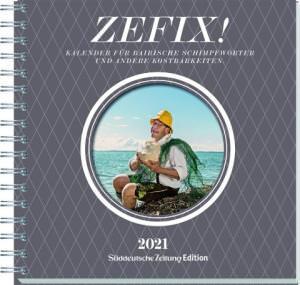 ZEFIX! Tischkalender 2021 - Der bayerische Fluch- und Schimpfkalender