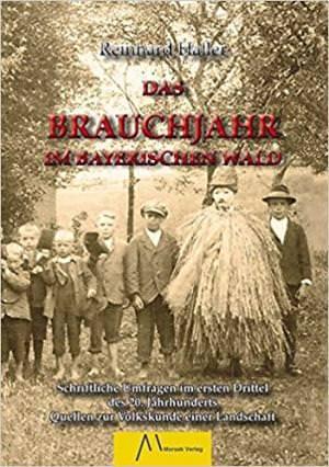Haller Reinhard - Das Brauchjahr im Bayerischen Wald