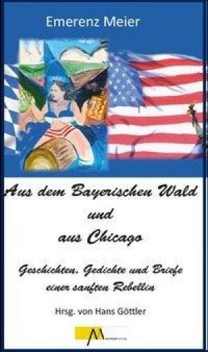 Meier Emerenz - Aus dem Bayerischen Wald und Chicago
