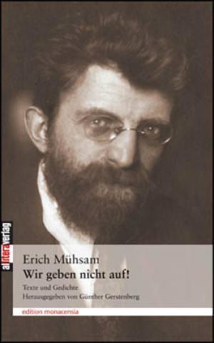 Mühsam Erich - Wir geben nicht auf!