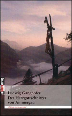 Ganghofer Ludwig - Der Herrgottschnitzer von Ammergau