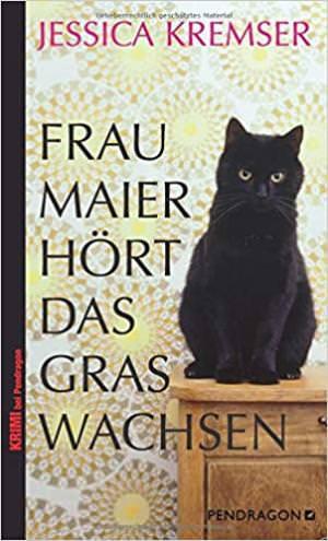 Kremser Jessica - Frau Maier hört das Gras wachsen