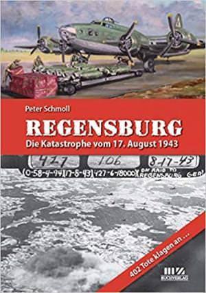 Schmoll Peter - Regensburg - Die Katastrophe vom 17. August 1943