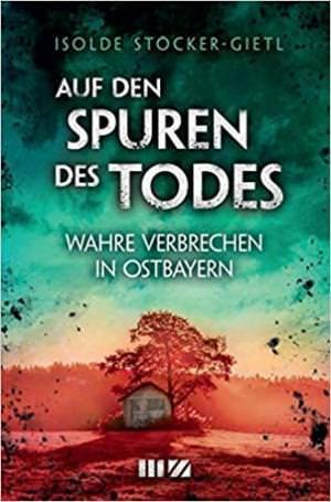 Stöcker-Gietl Isolde - Auf den Spuren des Todes
