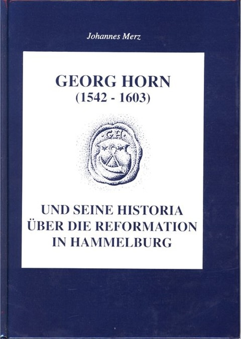 Merz Johannes - Georg Horn (1542-1603) und seine Historia über die Reformation in Hammelburg