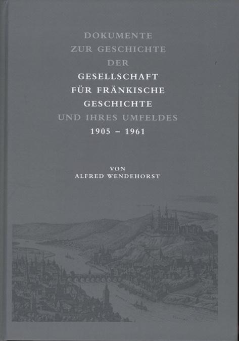 Wendehorst Alfred - Dokumente zur Geschichte der Gesellschaft für fränkische Geschichte und ihres Umfeldes