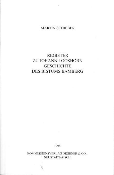 Schieber Martin - Register zu Johann Looshorn Geschichte des Bistums Bamberg