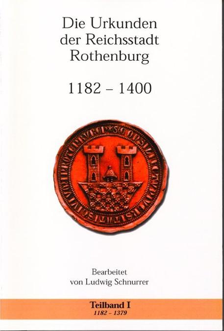 Schnurrer Ludwig - Die Urkunden der Reichsstadt Rothenburg 1182-1400
