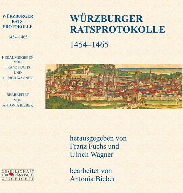 Fuchs Franz, Wagner Ulrich und Bieber Antonia - WÜRZBURGER RATSPROTOKOLLE 1454 – 1465