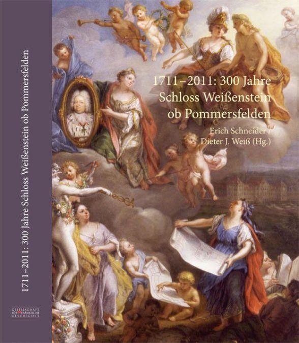 Schneider Erich, Weiß Dieter J. - 1711–2011: 300 Jahre Schloss Weißenstein ob Pommersfelden