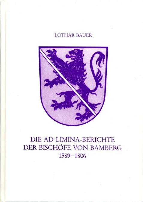 Bauer Lothar - Die Ad-Limina-Bericht der Bischöfe von Bamberg 1589-1806