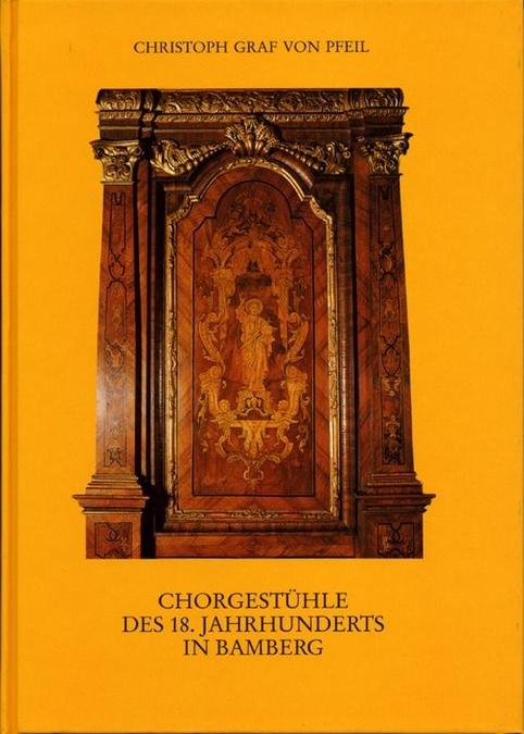 Pfeil Christoph von - Chorgestühle des 18. Jahrhunderts in Bamberg