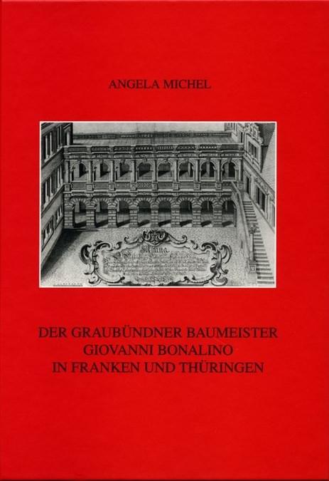 Michel Angela - Der Graubündner Baumeister Giovanni Bonalino in Franken und Thüringen
