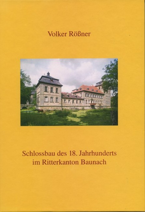 Rößner Volker - Schlossbau des 18. Jahrhunderts im Ritterkanton Baunach