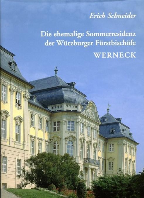 Schneider Erich - Die ehemalige Sommerresidenz der Würzburger Fürstbischöfe in Werneck