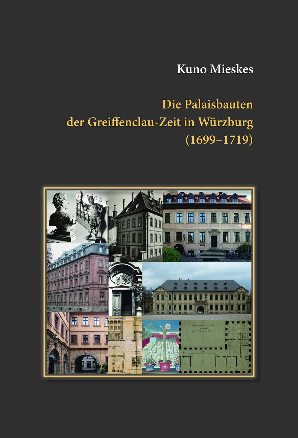 Mieskes Kuno - Die Palaisbauten der Greiffenclau-Zeit in Würzburg (1699-1719)