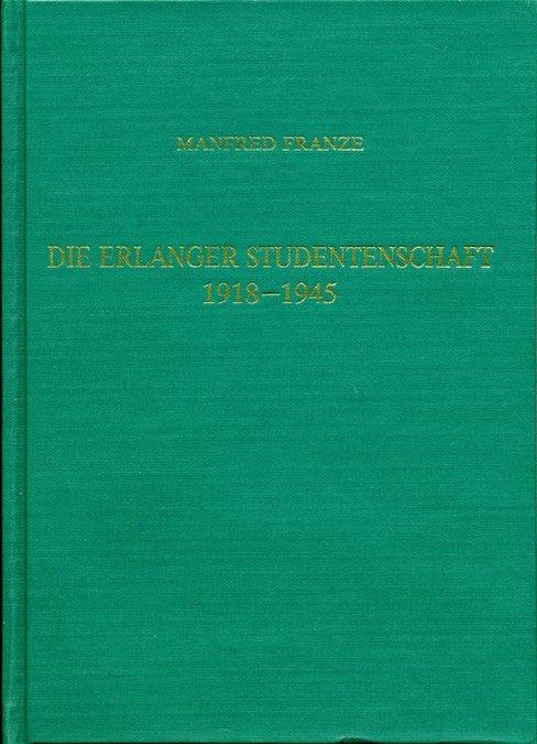 Franz Manfred - Die Erlanger Studentenschaft 1918-1945