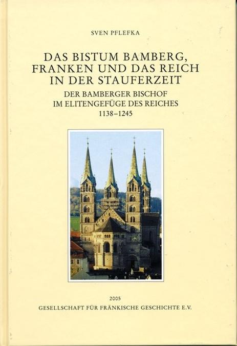 Pflefka Sven - Das Bistum Bamberg, Franken und das Reich in der Stauferzeit 1138-1245