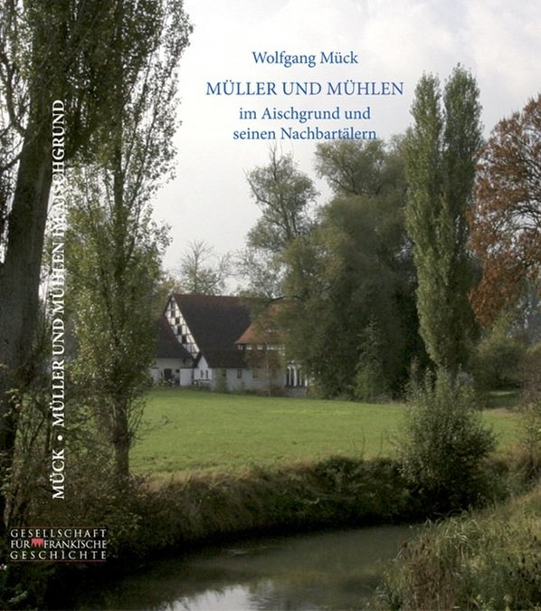 Mück Wolfgang - Müller und Mühlen im Aischgrund und seinen Nachbartälern