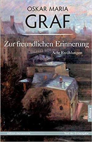 Graf Oskar Maria - Zur freundlichen Erinnerung