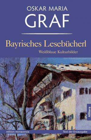 Graf Oskar Maria - Bayrisches Lesebücherl