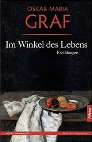 Graf Oskar Maria - Im Winkel des Lebens: Erzählungen