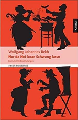 Bekh Wolfgang Johannes - Nur da Not koan Schwung lassn: Bairische Spruchweisheit für jede Gelegenheit.