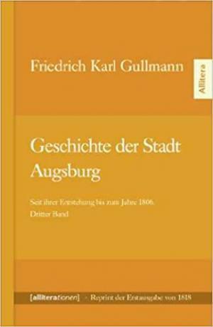 Gullmann  Friedirch Karl - Geschichte der Stadt Augsburg