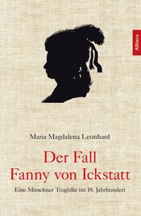 Leonhard Maria Magdalena - Der Fall Fanny von Ickstatt