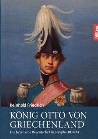 Friedrich Reinhold - König Otto von Griechenland