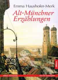 Emma Haushofer-Merk - Alt-Münchner Erzählungen