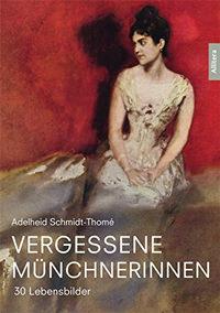 Schmidt-Thomé Adelheid - Vergessene Münchnerinnen: 30 Lebensbilder