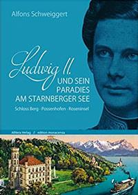 Schweiggert Alfons - Ludwig II. und sein Paradies am Starnberger See