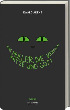 Arenz Ewald - Herr Müller, die verrückte Katze und Gott