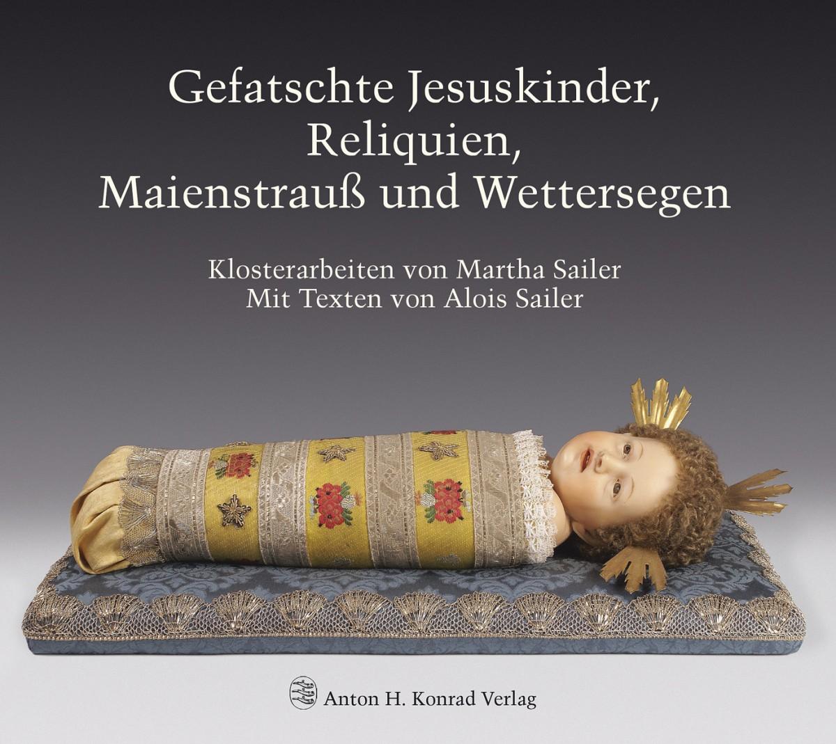 Sailer Alois - Gefatschte Jesuskinder, Reliquien, Maienstrauß und Wettersegen