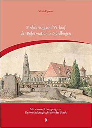 Sponsel Wilfried - Einführung und Verlauf der Reformation in Nördlingen