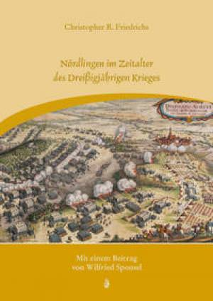 Friedrichs Christopher R., Sponsel Wilfried - Nördlingen im Zeitalter des Dreißigjährigen Krieges