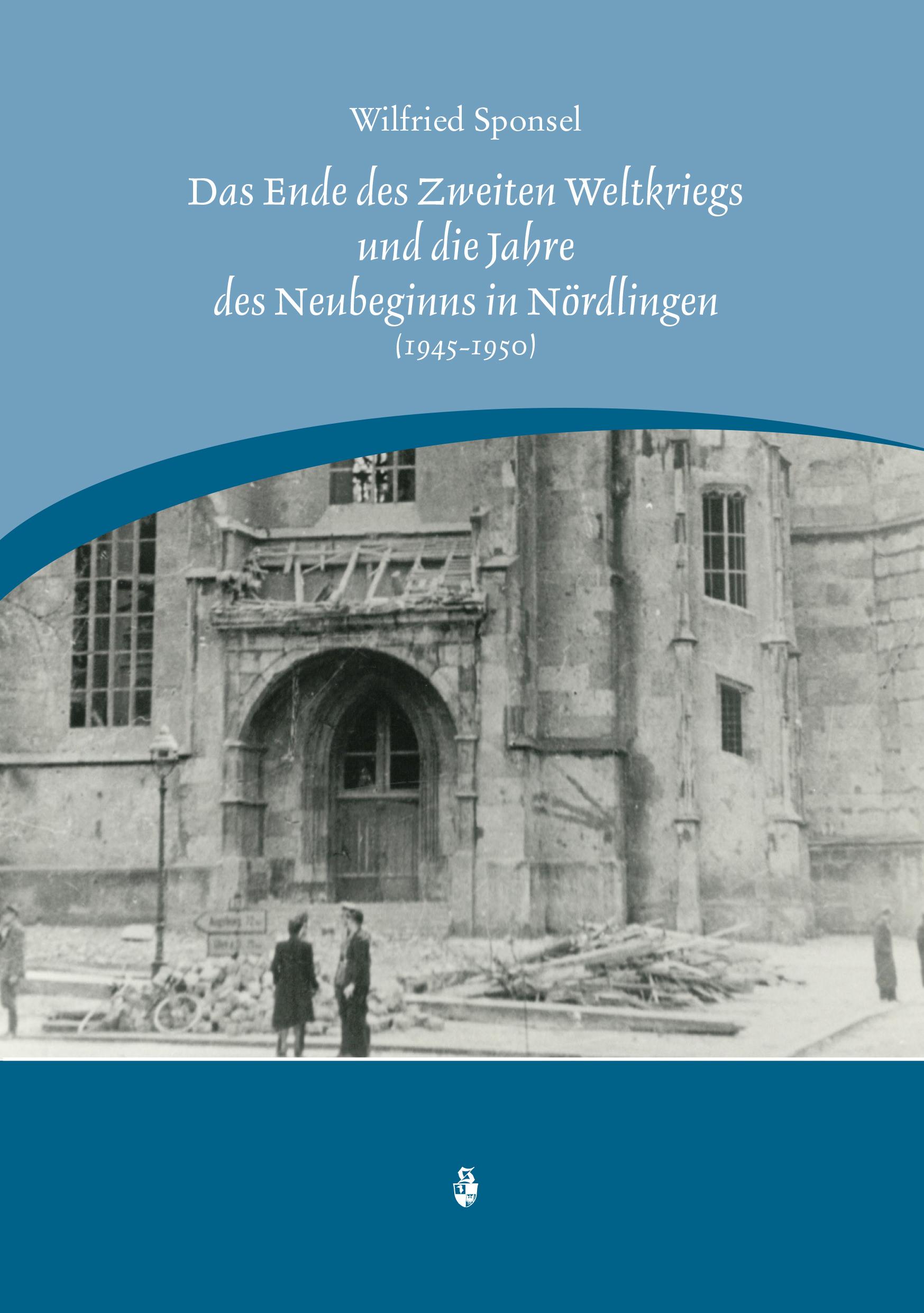 Sponsel Wilfried - Das Ende des Zweiten Weltkrieges und die Jahre des Neubeginnes in Nördlingen (1945-1950)