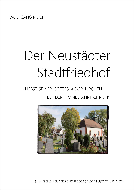 Mück Wolfgang - Der Neustädter Stadtfriedhof nebst seiner Gottes-Acker-Kirchen bey der Himmelfahrt Christi