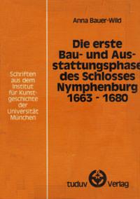 Bauer-Wild Anna - Die erste Bau- und Ausstattungsphase des Schlosses Nymphenburg