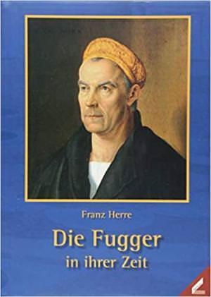 Herre Franz - Die Fugger in ihrer Zeit
