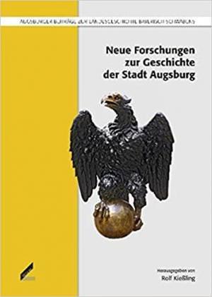 Kießler Rolf - Neue Forschungen zur Geschichte der Stadt Augsburg