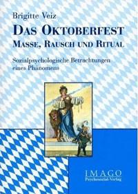Veiz Brigitte  - Das Oktoberfest - Masse, Rausch und Ritual