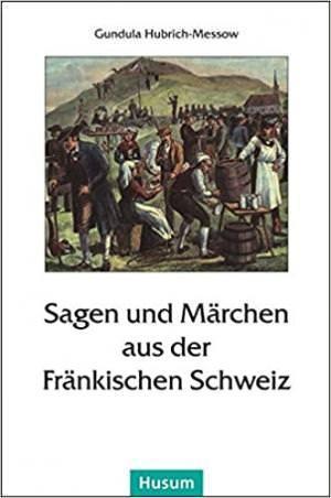 - Sagen und Märchen aus der Fränkischen Schweiz