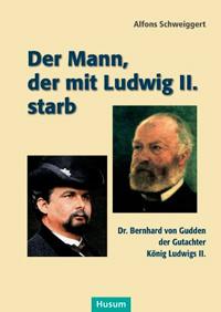 Schweiggert Alfons - Der Mann der mit Ludwig II. starb