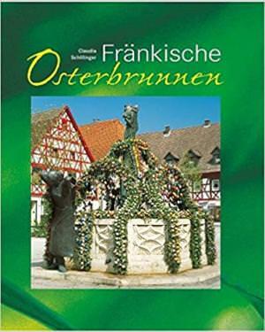 Schillinger Claudia, Schillinger Carlo - Fränkische Osterbrunnen