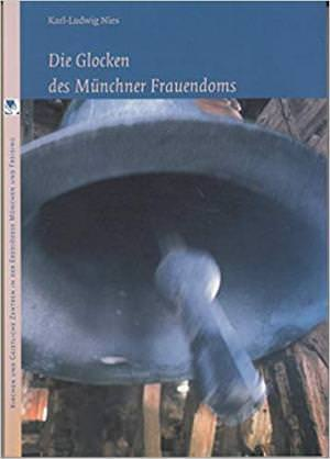 Niels Karl-Ludwig - Die Glocken des Münchner Frauendoms