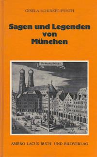 Gisela Schinzel-Penth - Sagen und Legenden von München