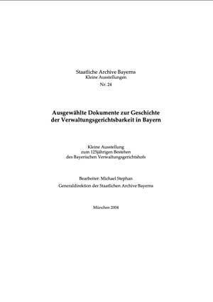 Stephan Michael - Ausgewählte Dokumente zur Geschichte der Verwaltungs-gerichtsbarkeit in Bayern